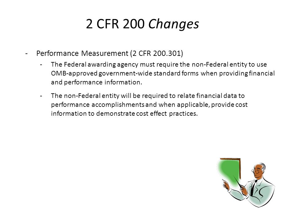 2 CFR 200 Changes -Performance Measurement (2 CFR 200.301) -The Federal awarding agency must require the non-Federal entity to use OMB-approved govern