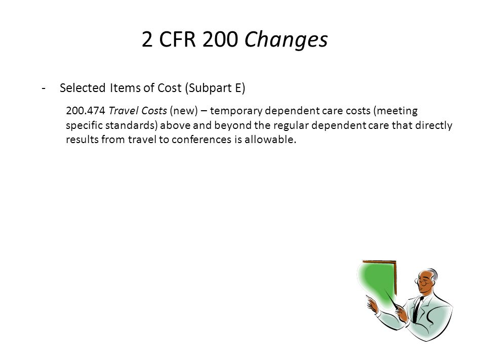 2 CFR 200 Changes -Selected Items of Cost (Subpart E) 200.474 Travel Costs (new) – temporary dependent care costs (meeting specific standards) above a