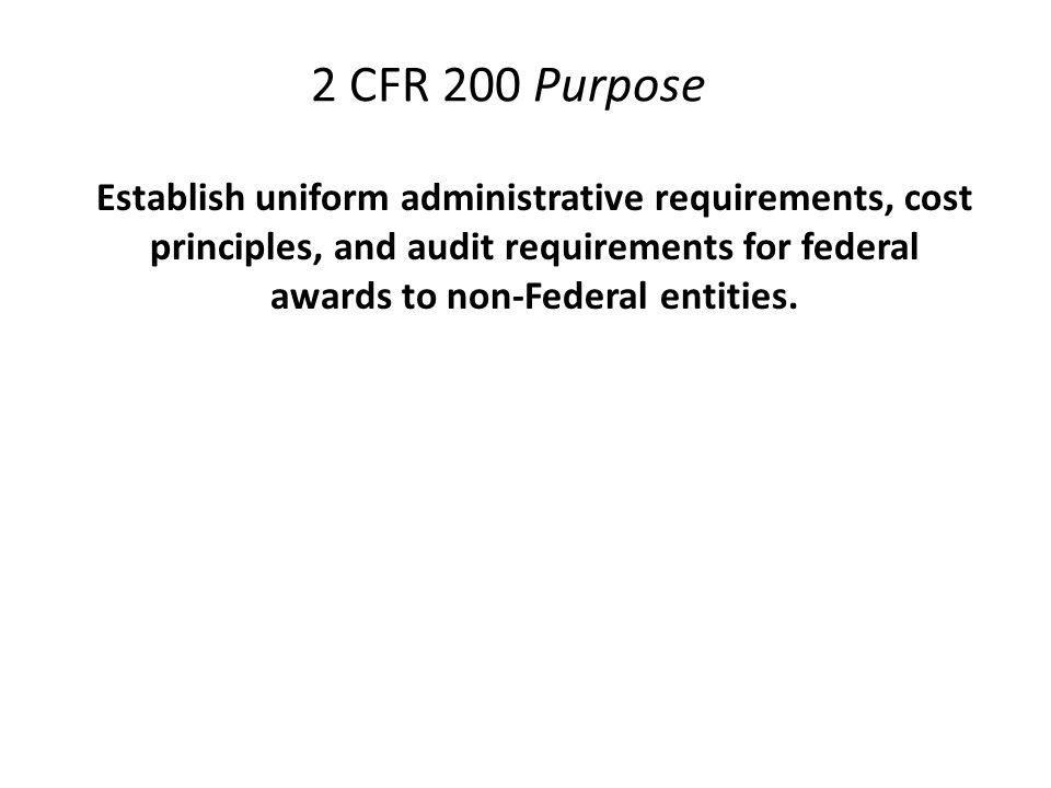 2 CFR 200 Benefits -Establishes a government-wide framework for grants management.