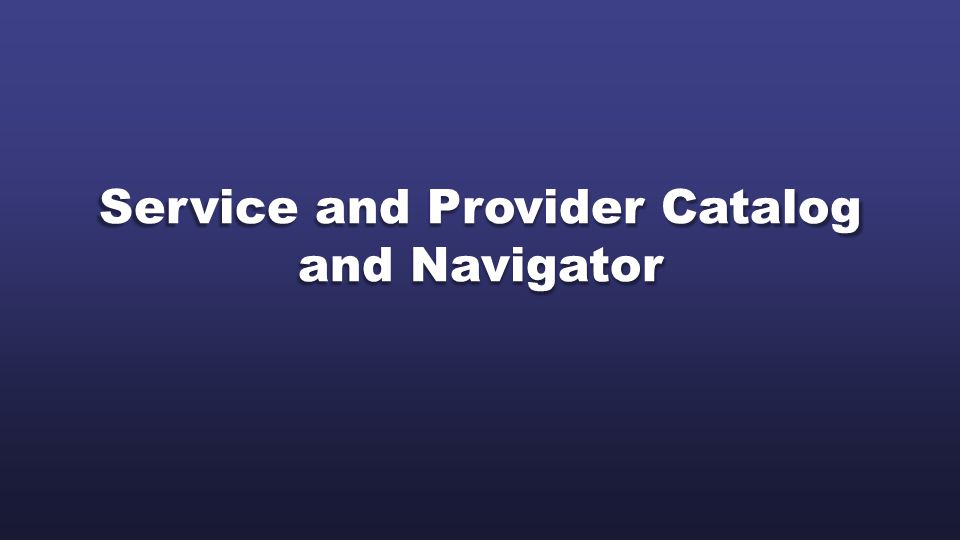 Service and Provider Catalog and Navigator