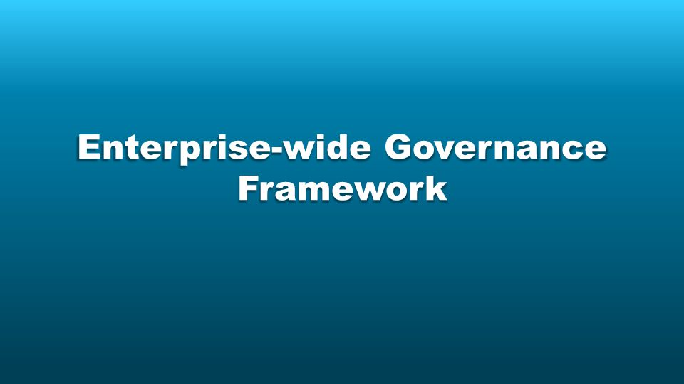 Enterprise-wide Governance Framework