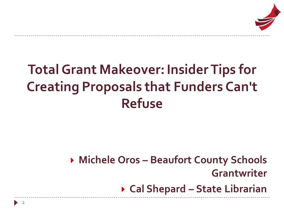 Total Grant Makeover: Insider Tips for Creating Proposals that Funders Can t Refuse  Michele Oros – Beaufort County Schools Grantwriter  Cal Shepard – State Librarian 2
