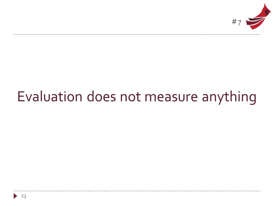 #7 Evaluation does not measure anything 23