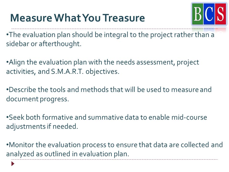 The evaluation plan should be integral to the project rather than a sidebar or afterthought.