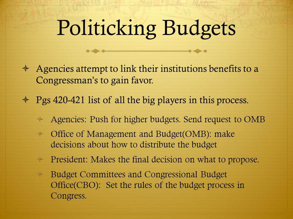 Politicking Budgets  Agencies attempt to link their institutions benefits to a Congressman's to gain favor.