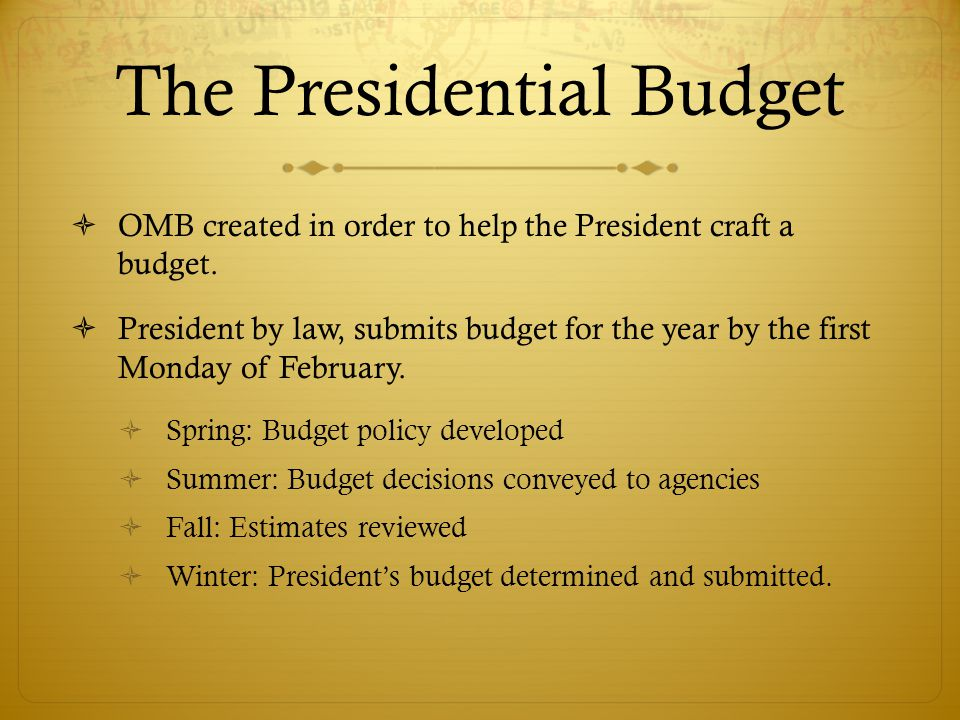 The Presidential Budget  OMB created in order to help the President craft a budget.