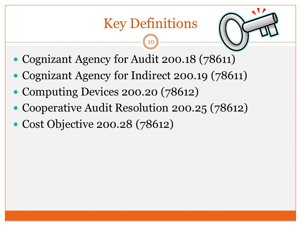 Key Definitions 10 Cognizant Agency for Audit 200.18 (78611) Cognizant Agency for Indirect 200.19 (78611) Computing Devices 200.20 (78612) Cooperative Audit Resolution 200.25 (78612) Cost Objective 200.28 (78612)