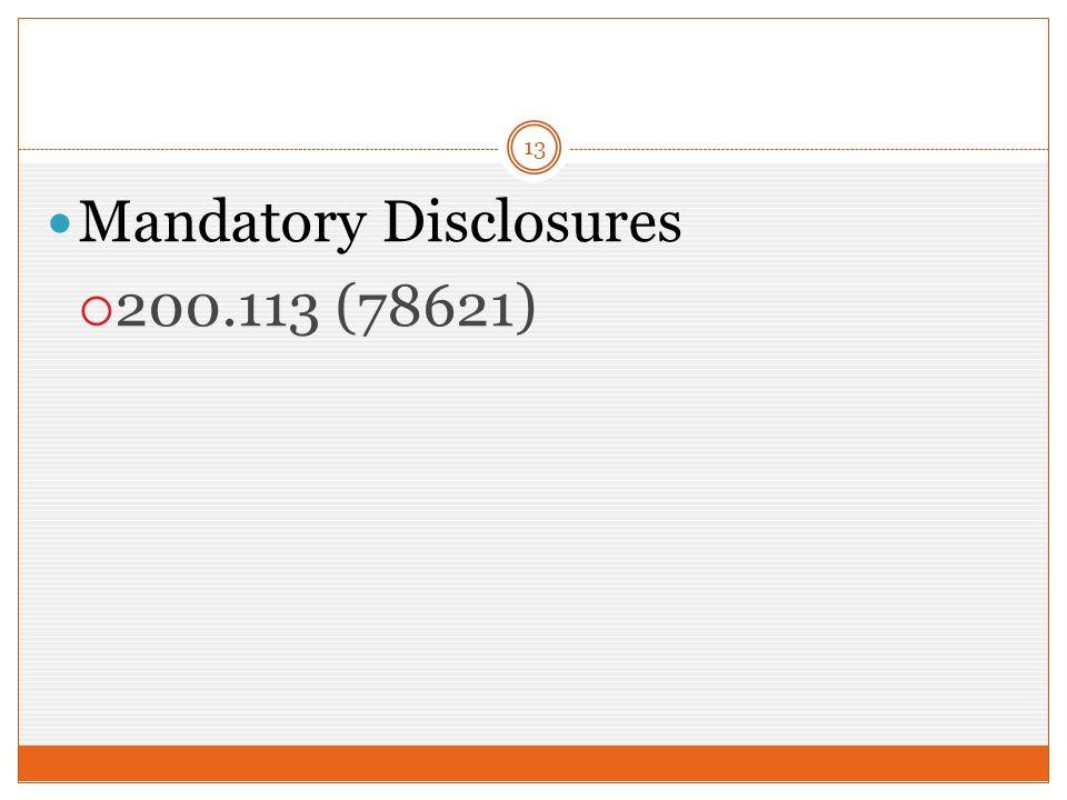 13 Mandatory Disclosures  200.113 (78621)