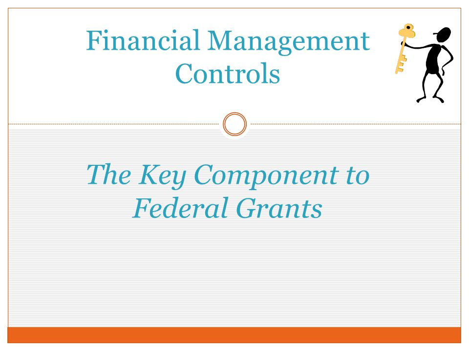 Financial Management Controls The Key Component to Federal Grants