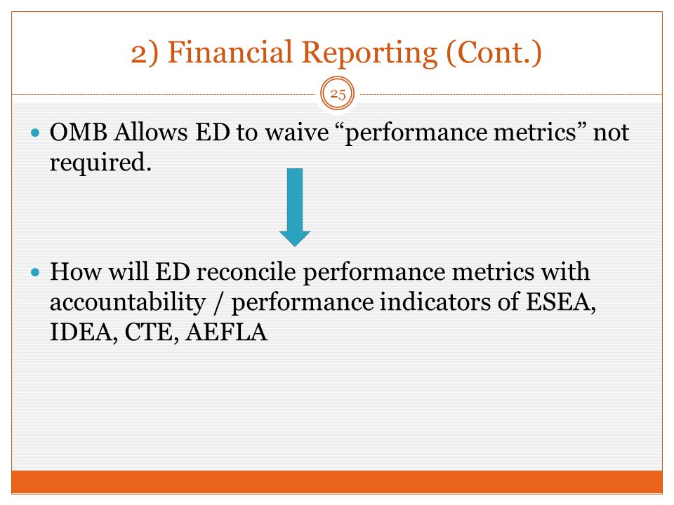 2) Financial Reporting (Cont.) OMB Allows ED to waive performance metrics not required.