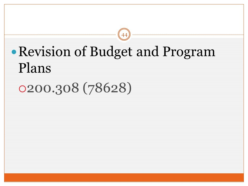 44 Revision of Budget and Program Plans  200.308 (78628)