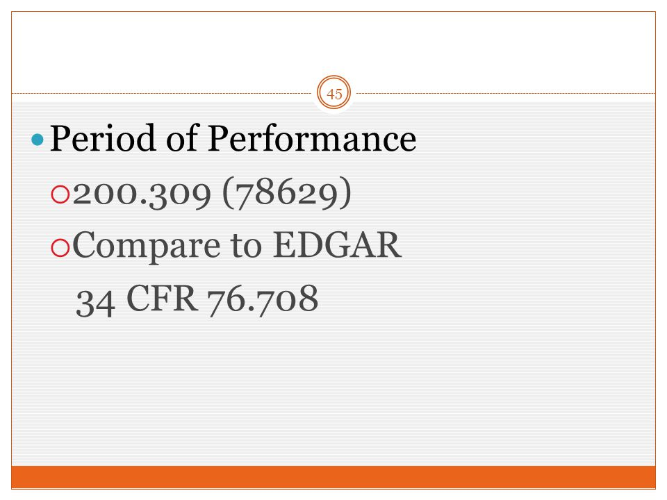 45 Period of Performance  200.309 (78629)  Compare to EDGAR 34 CFR 76.708