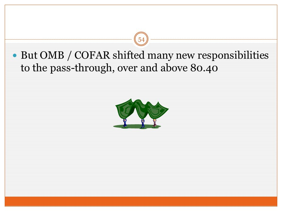 But OMB / COFAR shifted many new responsibilities to the pass-through, over and above 80.40 54