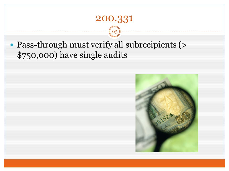200.331 Pass-through must verify all subrecipients (> $750,000) have single audits 65