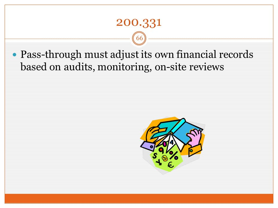200.331 Pass-through must adjust its own financial records based on audits, monitoring, on-site reviews 66