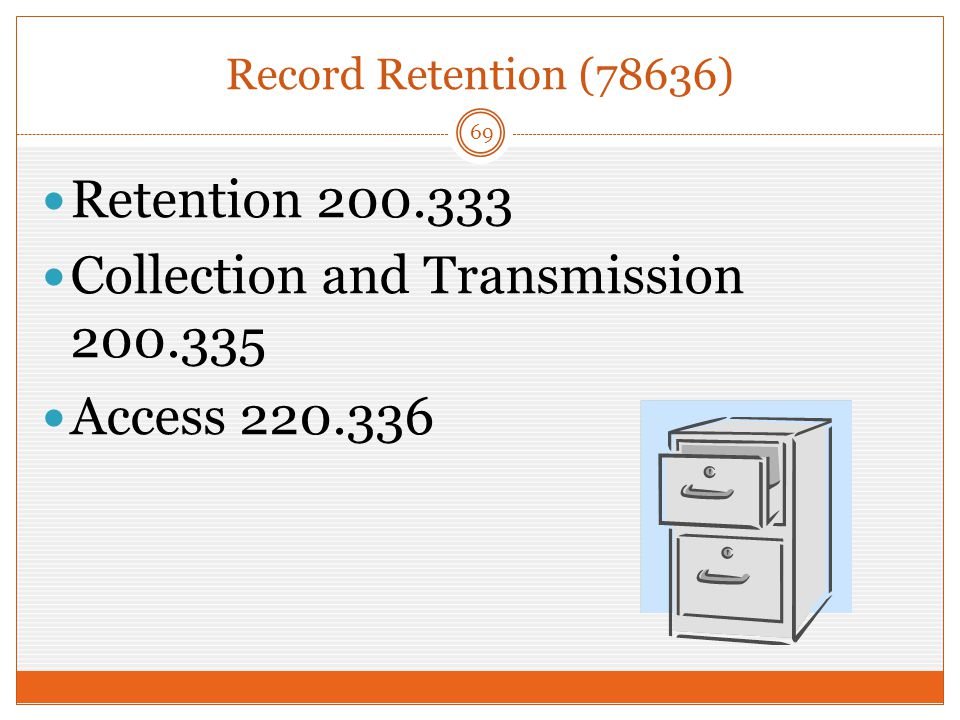 Record Retention (78636) 69 Retention 200.333 Collection and Transmission 200.335 Access 220.336