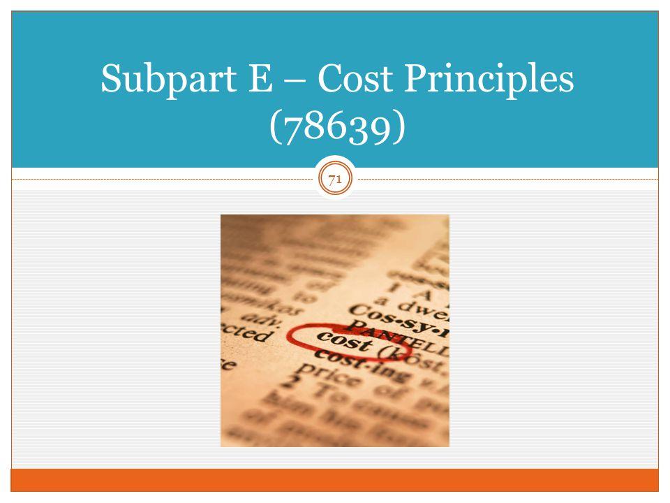 71 Subpart E – Cost Principles (78639)