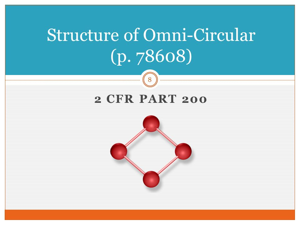 2 CFR PART 200 8 Structure of Omni-Circular (p. 78608)
