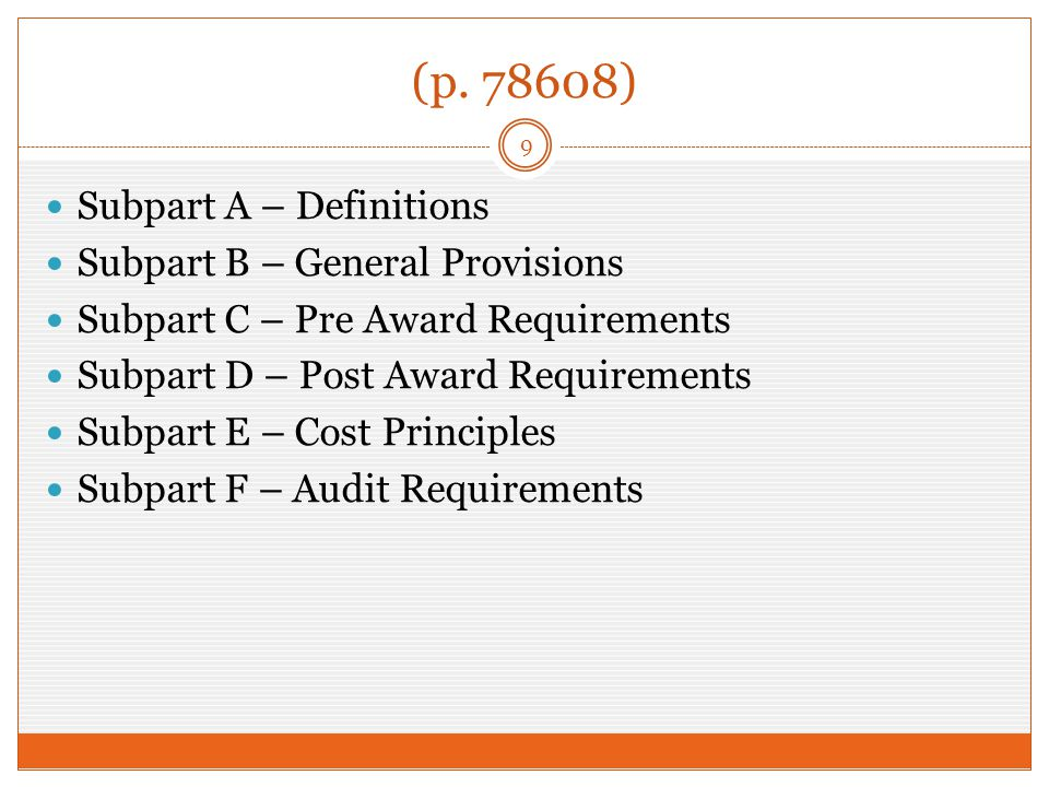 (p. 78608) 9 Subpart A – Definitions Subpart B – General Provisions Subpart C – Pre Award Requirements Subpart D – Post Award Requirements Subpart E –