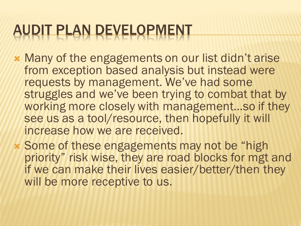  Many of the engagements on our list didn't arise from exception based analysis but instead were requests by management.