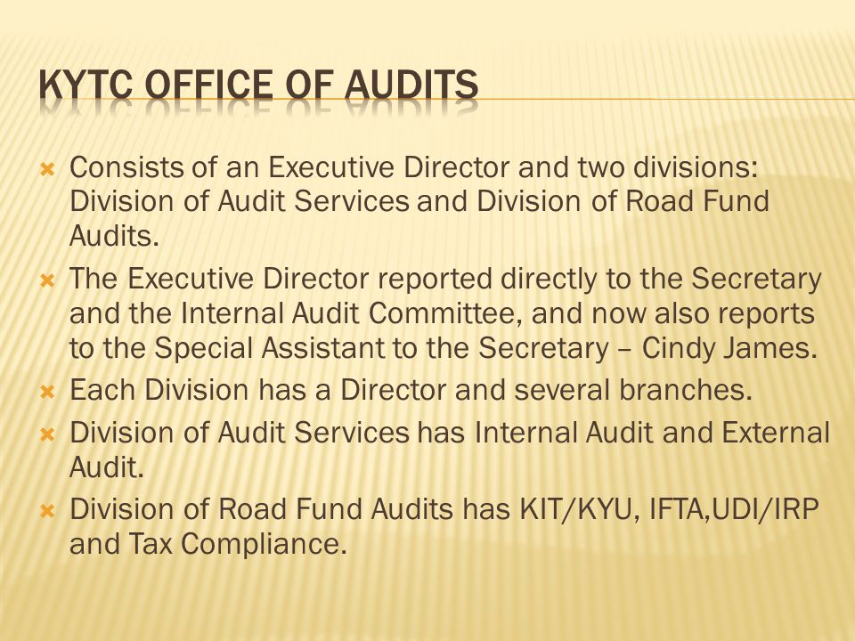  Consists of an Executive Director and two divisions: Division of Audit Services and Division of Road Fund Audits.  The Executive Director reported