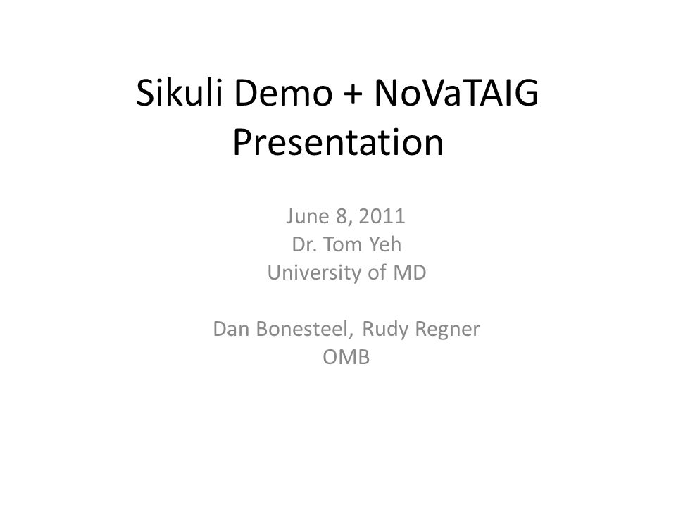 Sikuli Demo + NoVaTAIG Presentation June 8, 2011 Dr.