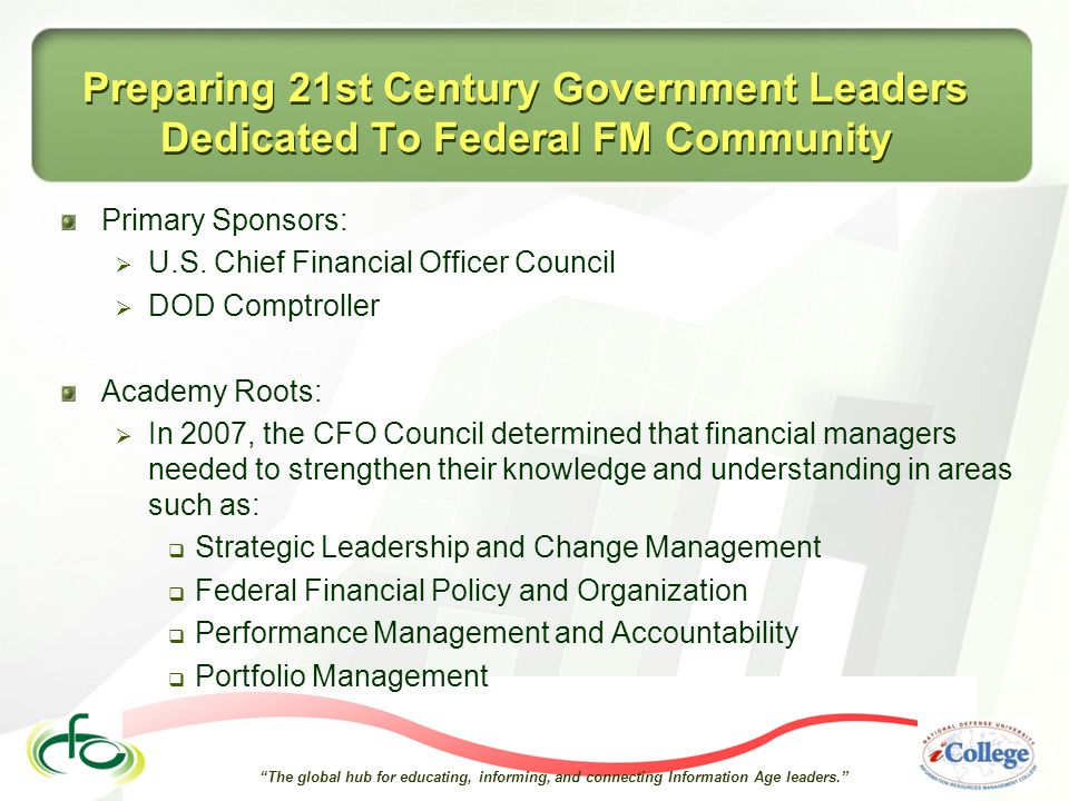 The global hub for educating, informing, and connecting Information Age leaders. Preparing 21st Century Government Leaders Dedicated To Federal FM Community Primary Sponsors:  U.S.