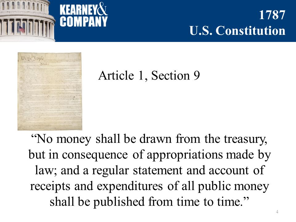 Article 1, Section 9 No money shall be drawn from the treasury, but in consequence of appropriations made by law; and a regular statement and account of receipts and expenditures of all public money shall be published from time to time. 4 1787 U.S.