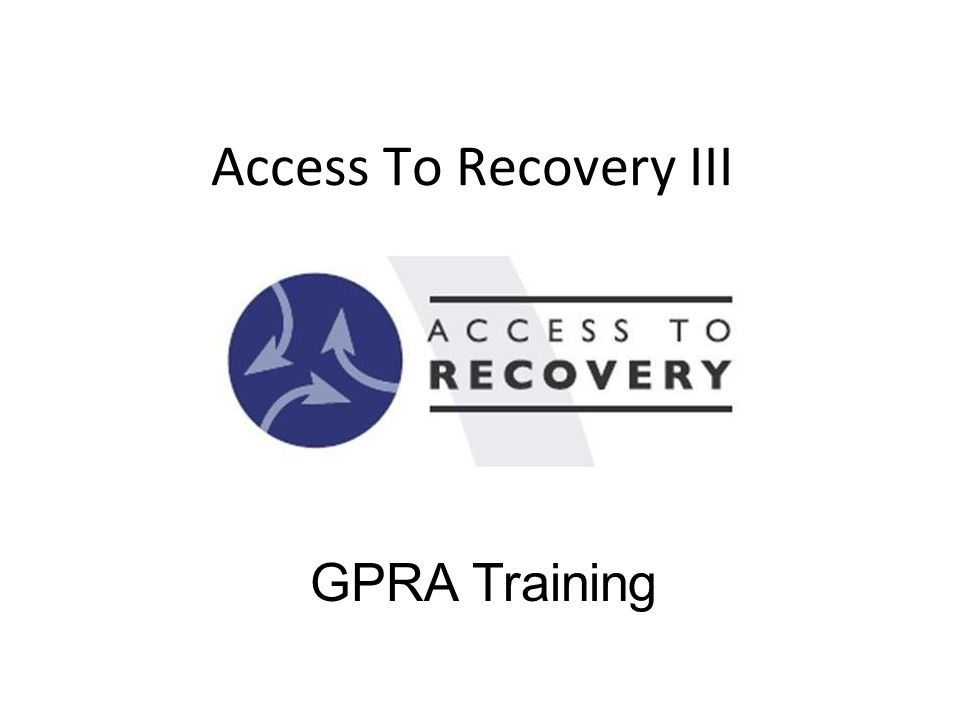 Access To Recovery III GPRA Training