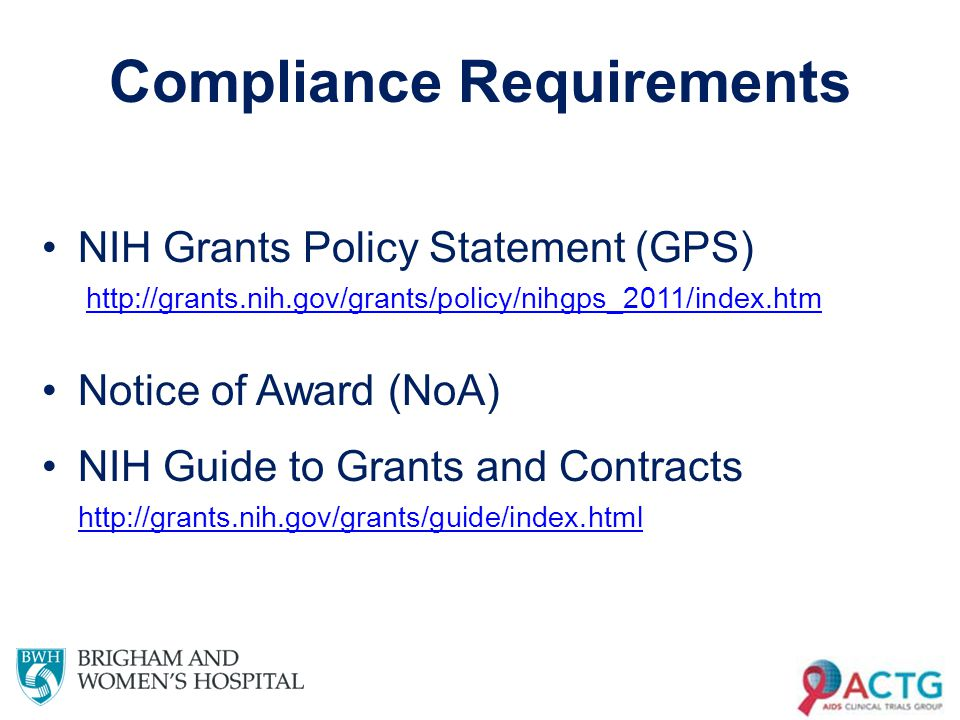 Compliance Requirements NIH Grants Policy Statement (GPS) http://grants.nih.gov/grants/policy/nihgps_2011/index.htm Notice of Award (NoA) NIH Guide to Grants and Contracts http://grants.nih.gov/grants/guide/index.html 11
