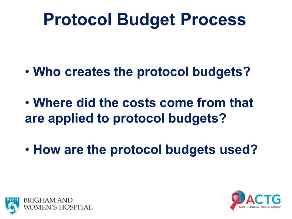 Protocol Budget Process Who creates the protocol budgets? Where did the costs come from that are applied to protocol budgets? How are the protocol bud
