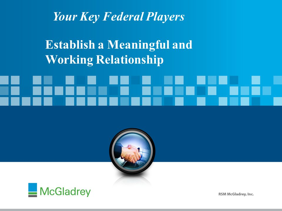 Your Key Federal Players Establish a Meaningful and Working Relationship