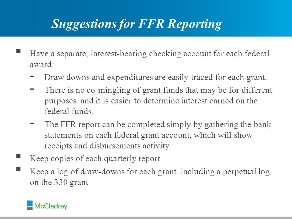  Have a separate, interest-bearing checking account for each federal award: - Draw downs and expenditures are easily traced for each grant.