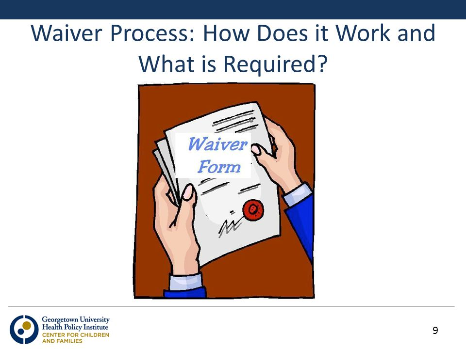 9 Waiver Process: How Does it Work and What is Required?