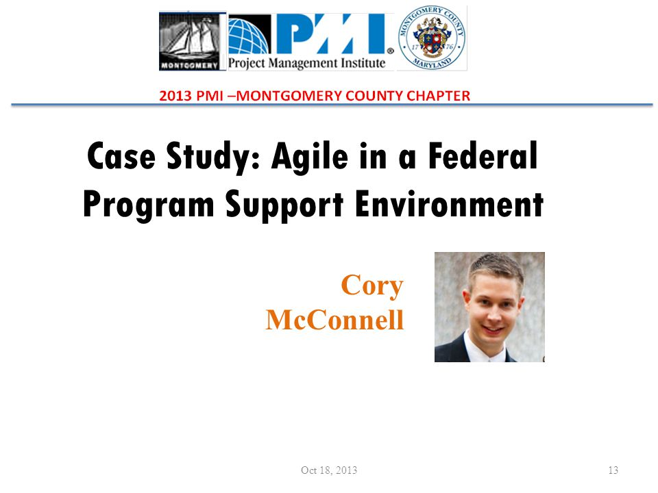 Case Study: Agile in a Federal Program Support Environment Cory McConnell 13Oct 18, 2013