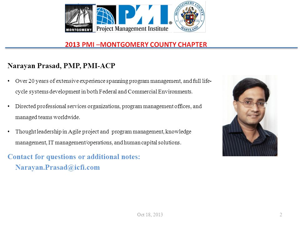 Narayan Prasad, PMP, PMI-ACP Over 20 years of extensive experience spanning program management, and full life- cycle systems development in both Federal and Commercial Environments.