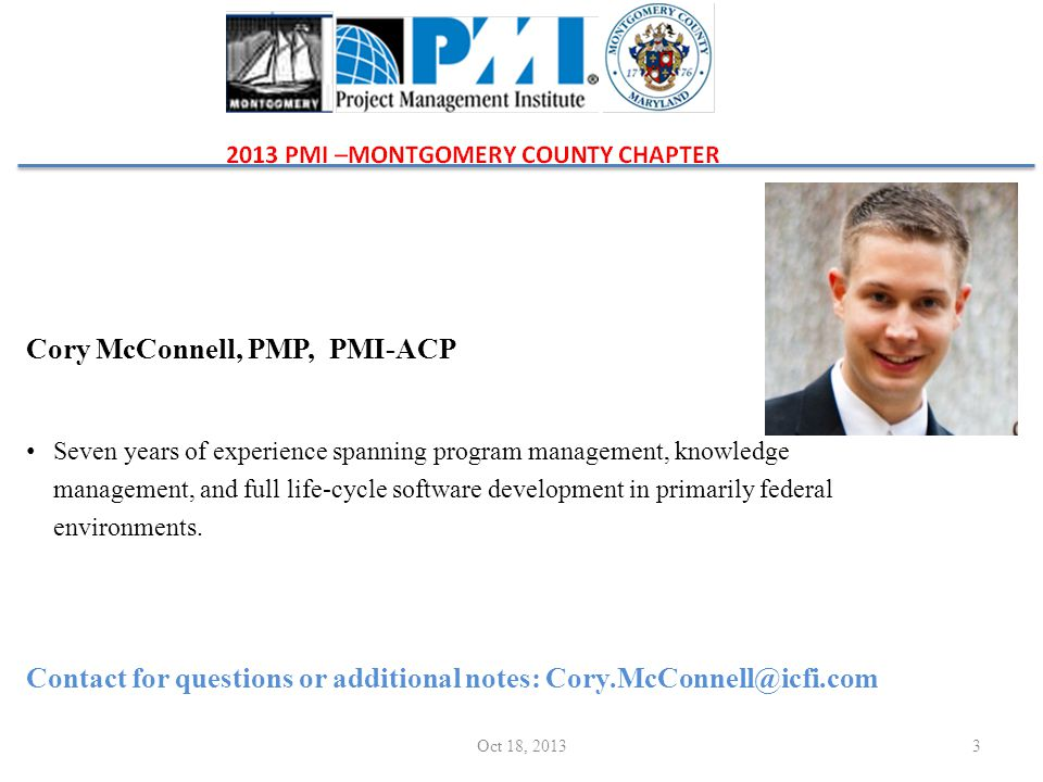 Cory McConnell, PMP, PMI-ACP Seven years of experience spanning program management, knowledge management, and full life-cycle software development in primarily federal environments.