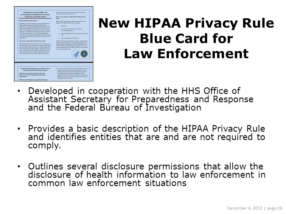 Developed in cooperation with the HHS Office of Assistant Secretary for Preparedness and Response and the Federal Bureau of Investigation Provides a basic description of the HIPAA Privacy Rule and identifies entities that are and are not required to comply.
