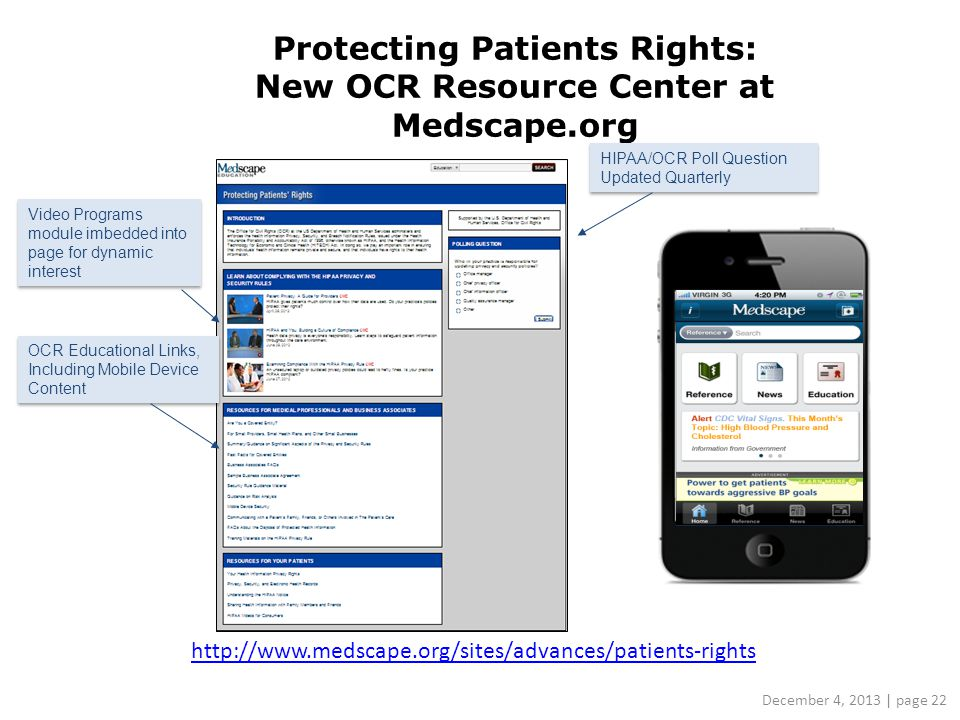 Protecting Patients Rights: New OCR Resource Center at Medscape.org http://www.medscape.org/sites/advances/patients-rights Video Programs module imbedded into page for dynamic interest OCR Educational Links, Including Mobile Device Content HIPAA/OCR Poll Question Updated Quarterly December 4, 2013 | page 22