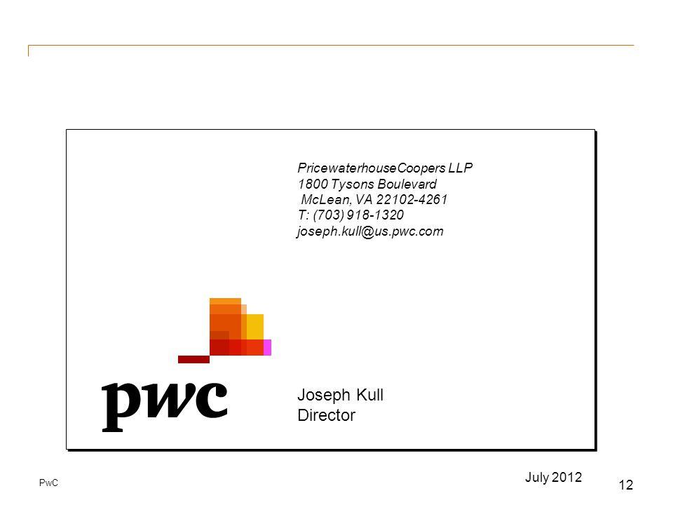 PwC 12 PricewaterhouseCoopers LLP 1800 Tysons Boulevard McLean, VA 22102-4261 T: (703) 918-1320 joseph.kull@us.pwc.com Joseph Kull Director July 2012
