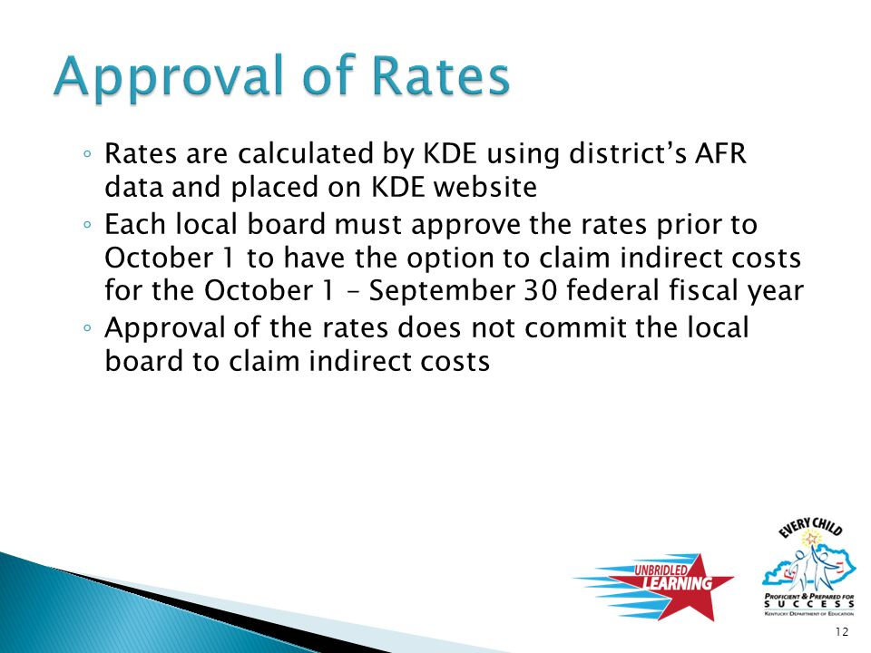 ◦ Rates are calculated by KDE using district's AFR data and placed on KDE website ◦ Each local board must approve the rates prior to October 1 to have
