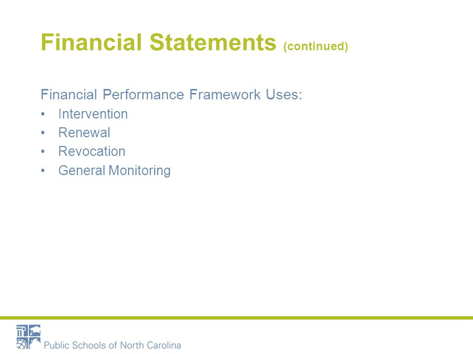 Financial Statements (continued) Financial Performance Framework Uses: Intervention Renewal Revocation General Monitoring