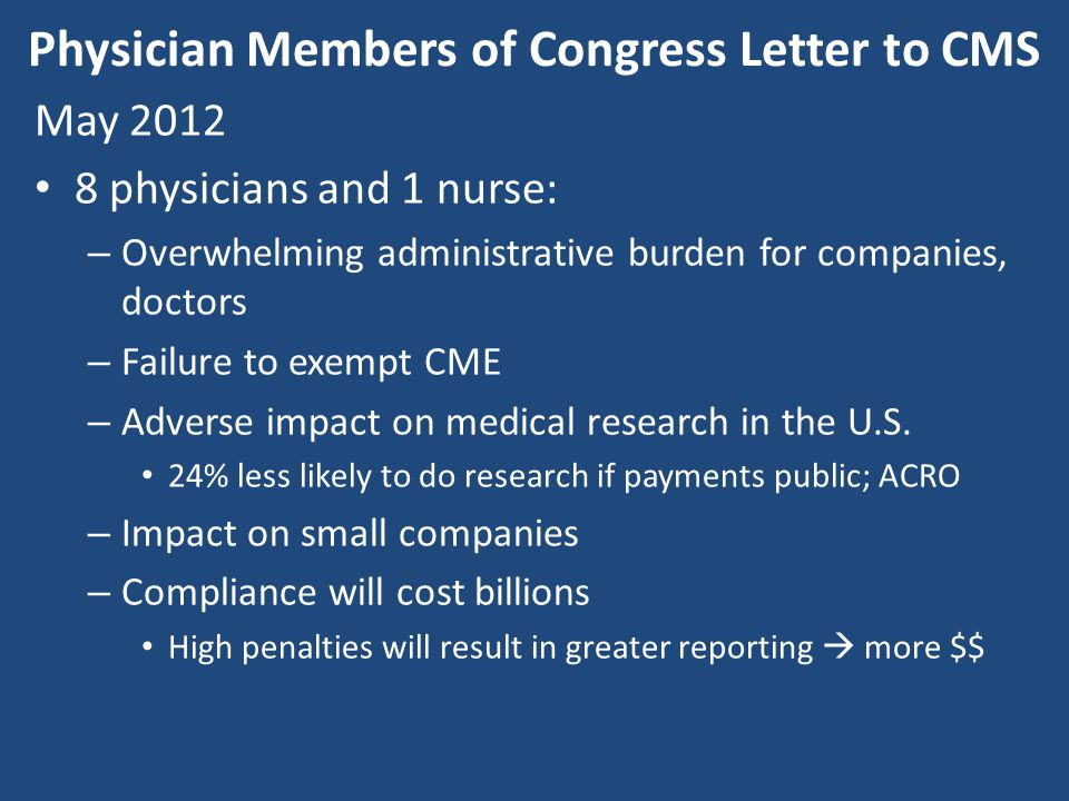 Physician Members of Congress Letter to CMS May 2012 8 physicians and 1 nurse: – Overwhelming administrative burden for companies, doctors – Failure t