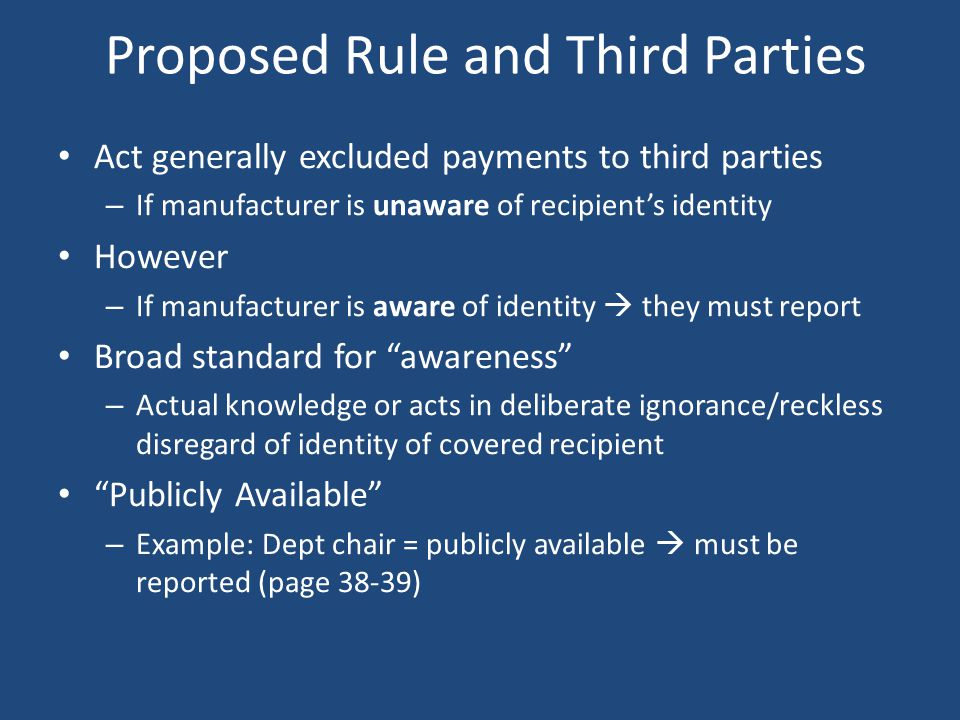 Proposed Rule and Third Parties Act generally excluded payments to third parties – If manufacturer is unaware of recipient's identity However – If man