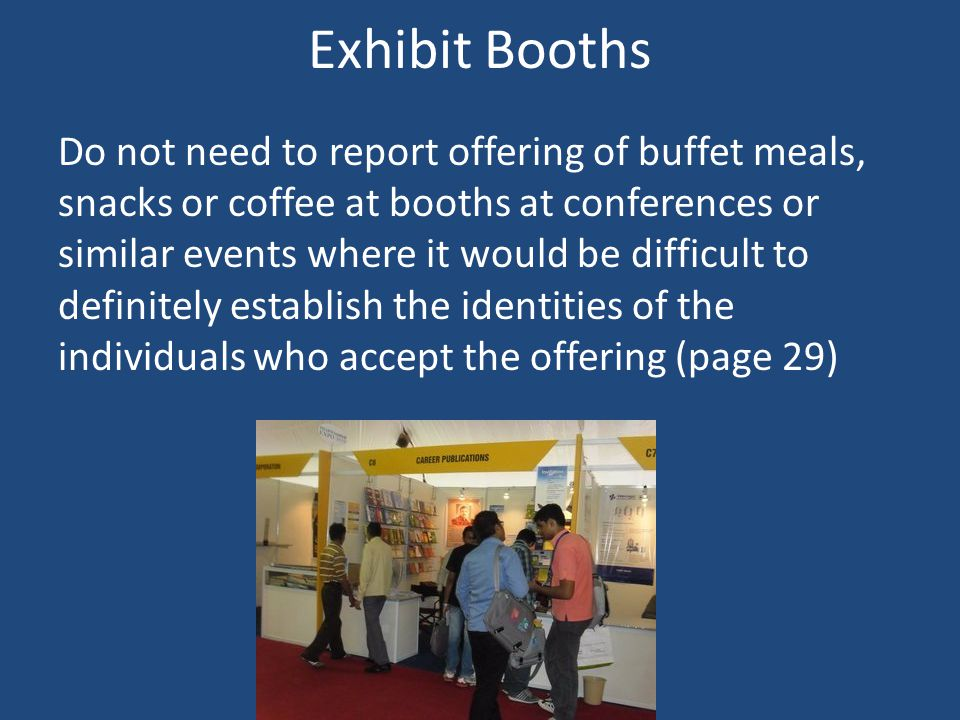 Exhibit Booths Do not need to report offering of buffet meals, snacks or coffee at booths at conferences or similar events where it would be difficult