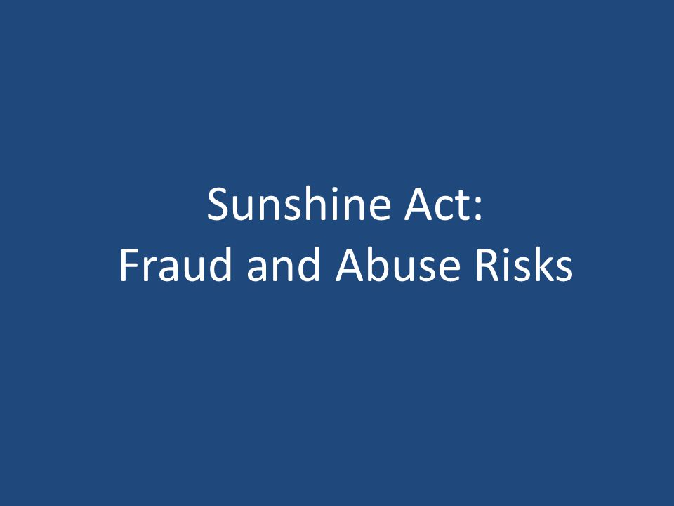 Sunshine Act: Fraud and Abuse Risks