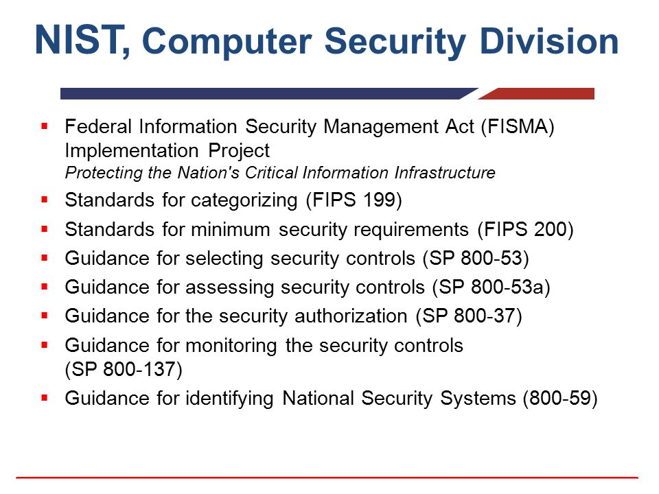 NIST, Computer Security Division  Federal Information Security Management Act (FISMA) Implementation Project Protecting the Nation's Critical Informa