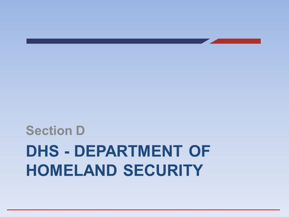 DHS - DEPARTMENT OF HOMELAND SECURITY Section D