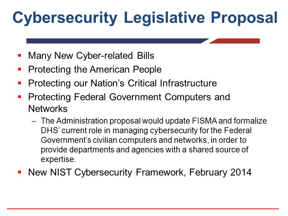 Cybersecurity Legislative Proposal  Many New Cyber-related Bills  Protecting the American People  Protecting our Nation's Critical Infrastructure 