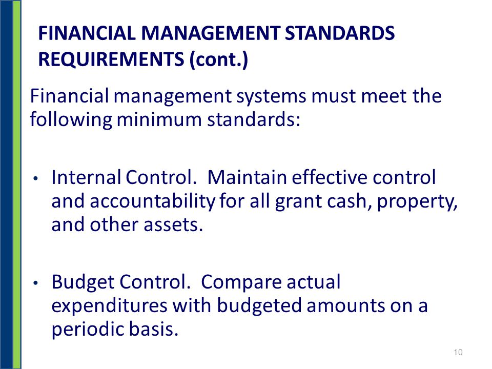 FINANCIAL MANAGEMENT STANDARDS REQUIREMENTS (cont.) Financial management systems must meet the following minimum standards: Internal Control.